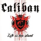 CALIBAN Life Is Too Short album cover