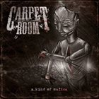 CARPET ROOM A Kind of Malice album cover