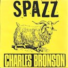 CHARLES BRONSON Spazz / Charles Bronson album cover