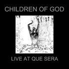 CHILDREN OF GOD Live At Que Sera album cover