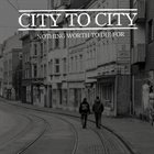 CITY TO CITY Nothing Worth To Die For album cover