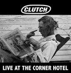 CLUTCH Live at the Corner Hotel album cover