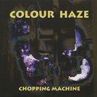 COLOUR HAZE Chopping Machine album cover