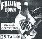 COMIN' CORRECT Falling Down / Comin Correct / 25 Ta Life album cover