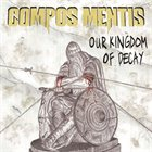 COMPOS MENTIS Our Kingdom of Decay album cover