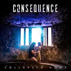 CONSEQUENCE Collapsed Home album cover