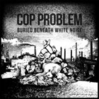 COP PROBLEM Buried Beneath White Noise album cover