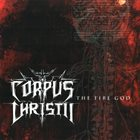 CORPUS CHRISTII The Fire God album cover