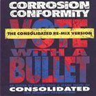 CORROSION OF CONFORMITY Vote With a Bullet (The Consolidated Re-mix Version) album cover