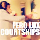 COURTSHIPS Fero Lux / Courtships album cover