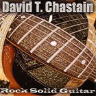 DAVID T. CHASTAIN Rock Solid Guitar album cover