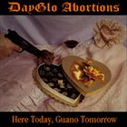 DAYGLO ABORTIONS Here Today, Guano Tomorrow Album Cover