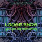 DEAD BY DAWN (OR) Loose Ends album cover