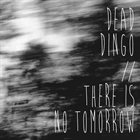 DEAD DINGO Dead Dingo / There Is No Tomorrow album cover