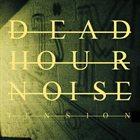 DEAD HOUR NOISE Tension album cover