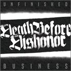DEATH BEFORE DISHONOR (MA) Unfinished Business album cover