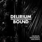 DELIRIUM BOUND Delirium, Dissonance and Death album cover