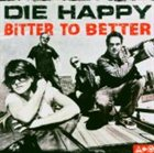 DIE HAPPY Bitter to Better album cover