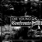 DIE YOUNG (TX) Die Young / Confronto album cover