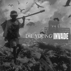 DIE YOUNG (TX) Die Young / Invade album cover