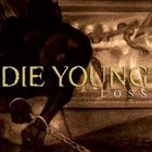 DIE YOUNG (TX) Loss album cover