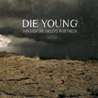 DIE YOUNG (TX) Through the Valleys In Between album cover