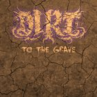 DIRT To The Grave album cover