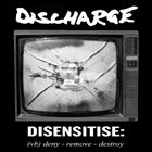DISCHARGE Disensitise: (vb) Deny - Remove - Destroy album cover