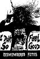 DISMEMBERED FETUS I Don't Feel So Fuckin' Good album cover