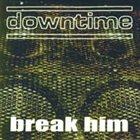 DOWNTIME Break Him album cover