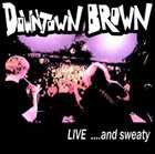 DOWNTOWN BROWN Live ...and Sweaty album cover