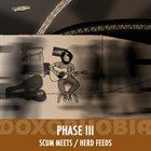 DOXOPHOBIA Phase III - Scum Meets / Herd Feeds album cover