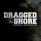 DRAGGED TO SHORE The Northern Coastline EP album cover