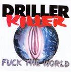 DRILLER KILLER Fuck The World album cover