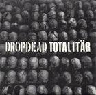 DROPDEAD Dropdead / Totalitär album cover
