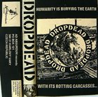DROPDEAD Humanity Is Burying The Earth With Its Rotting Carcasses... album cover
