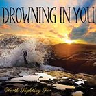 DROWNING IN YOU Worth Fighting For album cover