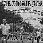EARTHBURNER (OH) Forced To Exist album cover