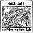 EARTHFALL World Has No Pity For Fools album cover
