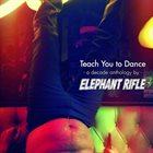 ELEPHANT RIFLE Teach You To Dance - A Decade Anthology album cover