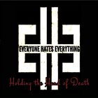 EVERYONE HATES EVERYTHING Holding The Hand Of Death album cover