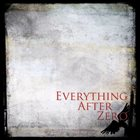 EVERYTHING AFTER ZERO Everything After Zero album cover