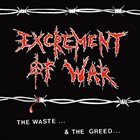 EXCREMENT OF WAR The Waste... & The Greed... album cover