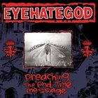 EYEHATEGOD Preaching The End-Time Message album cover