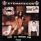 EYEHATEGOD Take As Needed For Pain album cover