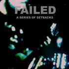 FAILED A Series Of Setbacks album cover