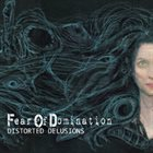 FEAR OF DOMINATION Distorted Delusions album cover