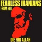 FEARLESS IRANIANS FROM HELL Die for Allah album cover