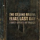 FIRST SIGNS OF FROST The Casino Brawl - Elias Last Day - First Signs Of album cover