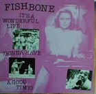 FISHBONE It's a Wonderful Life (Gonna Have a Good Time) album cover